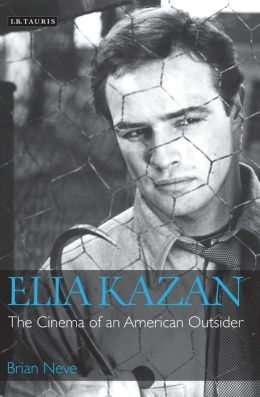 Elia Kazan: The Cinema of an American Outsider