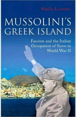 Mussolini's Greek Island: Fascism and the Italian Occupation of Syros in World War II
