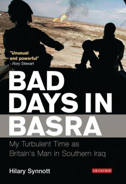 Bad Days in Basra: My Time as Britain's Man in Southern Iraq