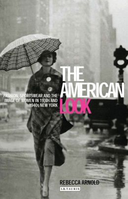 American Look: Sportswear, Fashion and the Image of Women in 1930s and 1940s New York