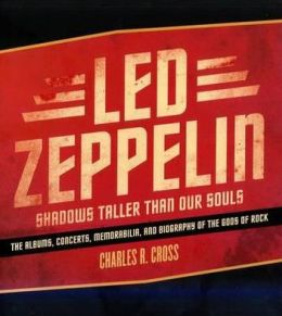 Led Zeppelin: Shadows Taller Than Our Souls. Charles R. Cross