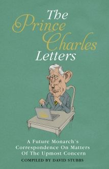 The Prince Charles Letters: A Future Monarch's Correspondence on Matters of the Utmost Concern