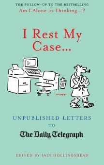 I Rest My Case: Unpublished Letters to The Daily Telegraph