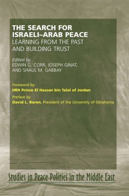 The Search for Israeli-Arab Peace: Learning from the Past and Building Trust