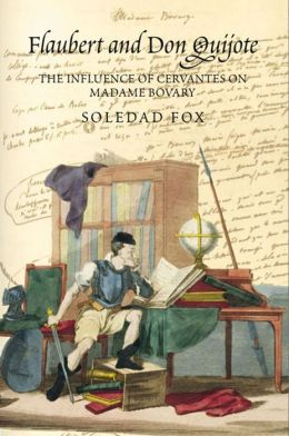 Flaubert and Don Quijote: The Influence of Cervantes on Madame Bovary