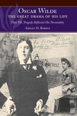 Oscar Wilde - The Great Drama of His Life: How His Tragedy Reflected His Personality