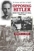 Book Cover Image. Title: Opposing Hitler:  Adam von Trott zu Solz, 1909-1944, Author: Kenneth A. E. Sears