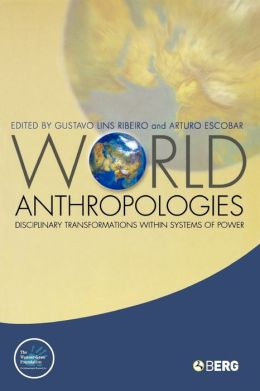 World Anthropologies: Disciplinary Transformations in Systems of Power