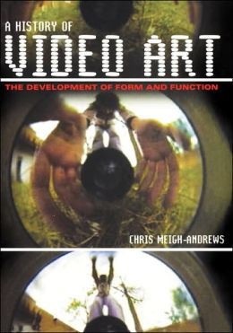 History of Video Art: The Development of Form and Function