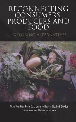 Reconnecting Consumers, Producers and Food: Exploring Alternatives