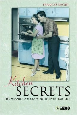 Kitchen Secrets: The Meaning of Cooking in Everyday Life