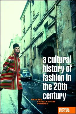 Cultural History of Fashion in the 20th Century: From the Catwalk to the Sidewalk