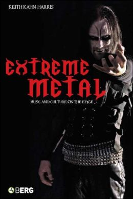 Extreme Metal: Music and Culture on the Edge