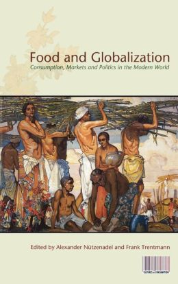 Food and Globalization: Consumption, Markets and Politics in the Modern World