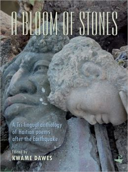 A Bloom of Stones: A Tri-lingual Anthology of Haitian Poems After the Earthquake