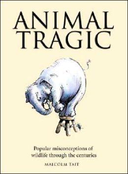 Animal Tragic: Popular Misconceptions of Wildlife Through the Centuries