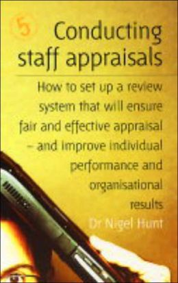 Conducting Staff Appraisals: How to Set up a Review System That Will Ensure Fair and Effective Appraisal - and Improve Individual Performance and Organizational Results