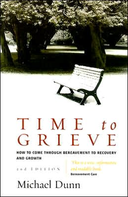 Time to Grieve: How to Come Through Bereavement to Recovery and Growth