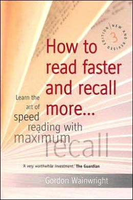 How to Read Faster and Recall More: Learn the Art of Speed Reading with Maximum Recall