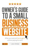 Book Cover Image. Title: Owner's Guide to a Small Business Website:  What you need and how to get there - without paying the earth, Author: Lisa Spann