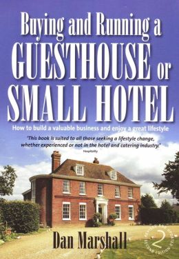 Buying and Running a Guesthouse or Small Hotel: How to build a valuable business and enjoy a great lifestyle
