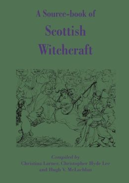 Source-Book Of Scottish Witchcraft, A