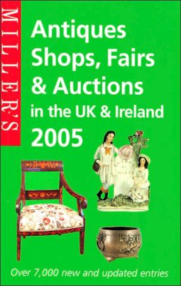 Miller's: Antiques Shops, Fairs and Auctions in the UK & Ireland