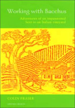 Working with Bacchus: Adventures of an Impassioned Scot in an Italian Vineyard