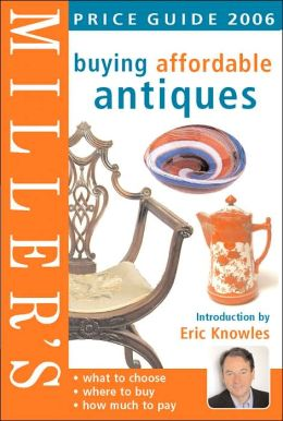 Miller's Buying Affordable Antiques Price Guide 2006