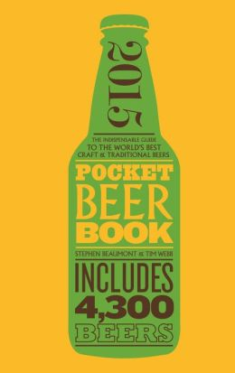 Pocket Beer 2015: The Indispensable Guide to the World's Best Craft & Traditional Beers - Includes 4,300 Beers