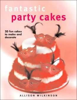 Fantastic Party Cakes: 20 Fun Cakes to Make and Decorate