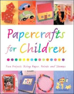 Papercrafts for Children: Fun Projects Using Paper, Paints and Stamps