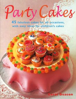 Party Cakes: 45 Fabulous Cakes for All Occasions, with Easy Ideas for Children's Cakes