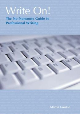 Write On!: The No-Nonsense Guide to Professional Writing