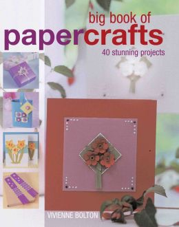 Big Book of Papercrafts: 40 Stunning Projects