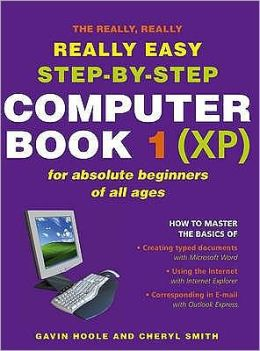 The Really, Really Really Easy Step-by-Step Computer Book 1 (XP) : For Absolute Beginners of All Ages