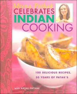 Meena Pathak Celebrates Indian Cooking: 100 Delicious Recipes, 50 Years of Patak's