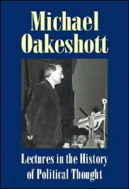 Lectures in the History of Political Thought: Michael Oakeshott Selected Writings