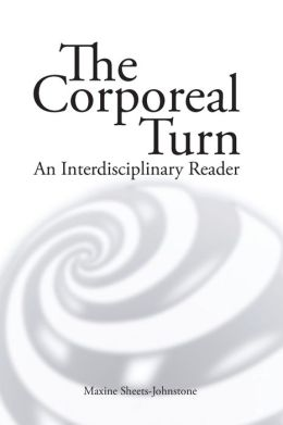 The Corporeal Turn: An Interdisciplinary Reader