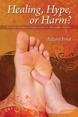 Healing, Hype or Harm?: A Critical Analysis of Complementary or Alternative Medicine