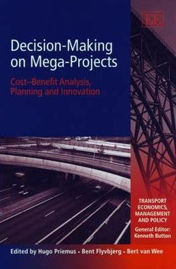 Decision-Making on Mega-Projects: Cost-Benefit Analysis, Planning and Innovation