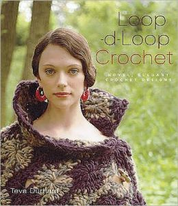 Loop-D-Loop Crochet : Novel, Elegant Crochet Designs