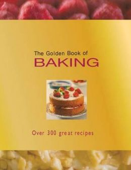 The Golden Book of Baking: Over 300 Great Recipes. by Rachel Lane, Ting Morris, Carla Bardi