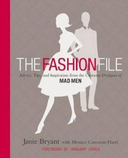 The Fashion File: Advice, Tips and Inspiration from the Costume Designer of 'Mad Men'. Janie Bryant with Monica Corcoran Harel