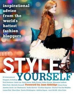 Style Yourself: Inspired Advice from the World's Fashion Bloggers