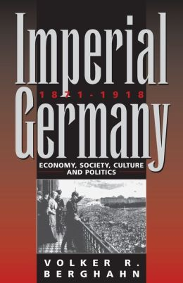 Imperial Germany 1871-1918: Economy, Society, Culture and Politics