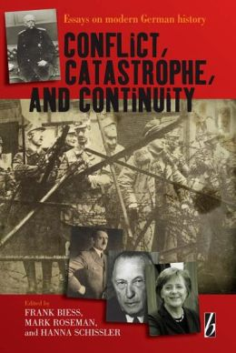 Conflict, Catastrophe and Continuity: Essays on Modern German History