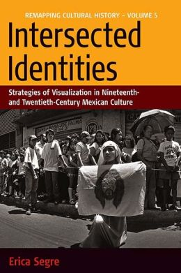 Intersected Identities Strategies of Visualisation in 19th and 20th Century Mexico