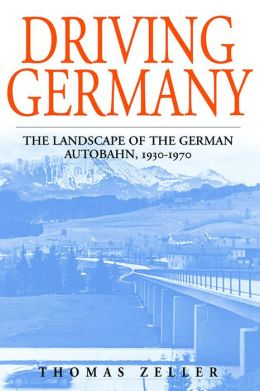 Driving Germany: The Landscape of the German Autobahn, 1930-1970