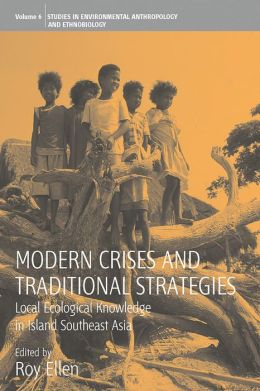 Modern Crises and Traditional Strategies: Local Ecological Knowledge in Island Southeast Asia: Volume 6